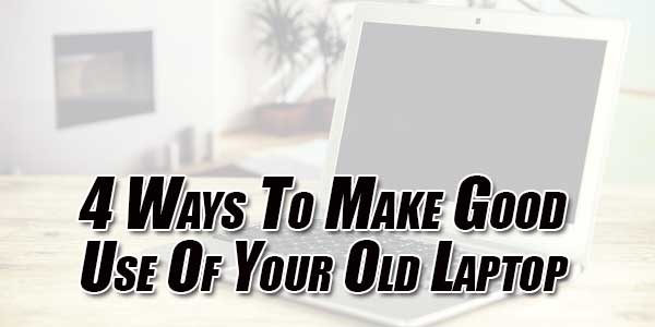 4-Ways-To-Make-Good-Use-Of-Your-Old-Laptop