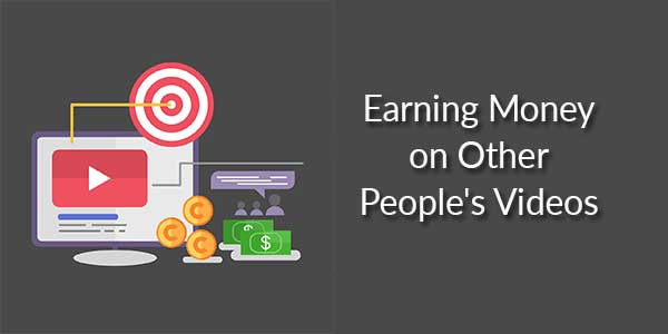 Earning-Money-on-Other-People's-Videos