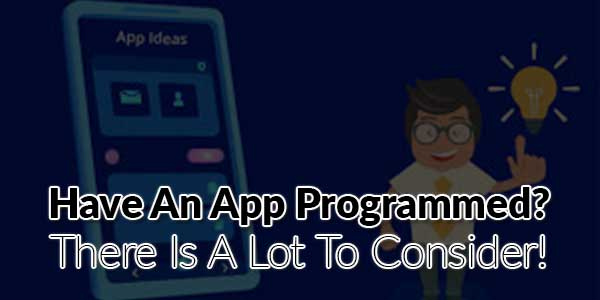 Have-An-App-Programmed--There-Is-A-Lot-To-Consider