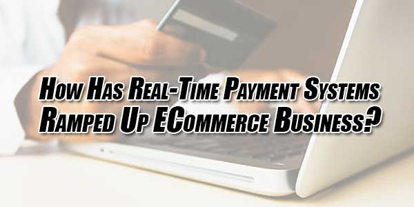 How-Has-Real-Time-Payment-Systems-Ramped-Up-ECommerce-Business