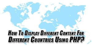 How-To-Display-Different-Content-For-Different-Countries-Using-PHP