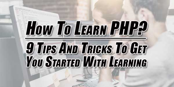 How-To-Learn-PHP--9-Tips-And-Tricks-To-Get-You-Started-With-Learning