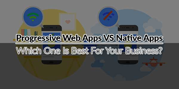 Progressive-Web-Apps-VS-Native-Apps--Which-One-Is-Best-For-Your-Business