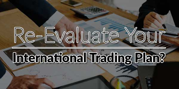 Re-evaluate-Your-International-Trading-Plan