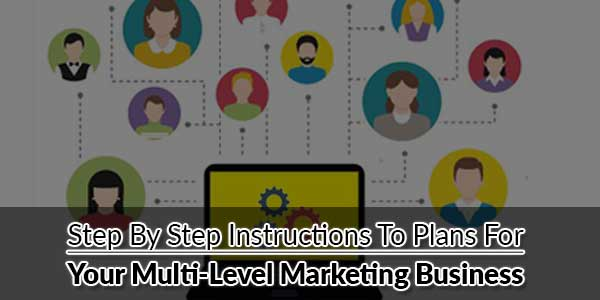 Step-By-Step-Instructions-To-Plans-For-Your-Multi-Level-Marketing-Business