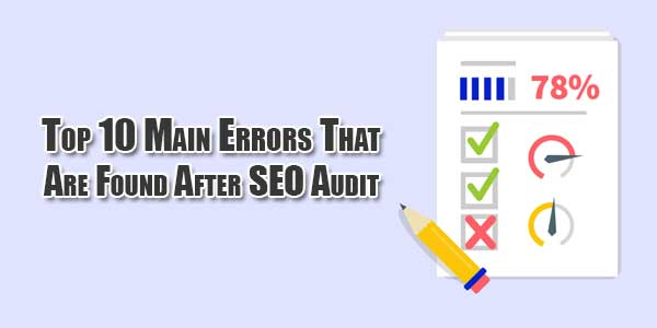 Top-10-Main-Errors-That-Are-Found-After-SEO-Audit