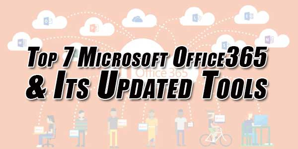Top-7-Microsoft-Office-365-&-Its-Updated-Tools