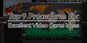 Top-9-Procedures-For-Excellent-Video-Game-Ideas