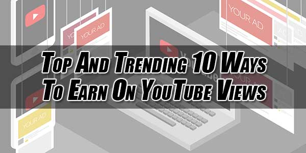 Top-And-Trending-10-Ways-To-Earn-On-YouTube-Views