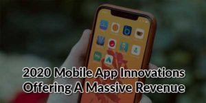 2020-Mobile-App-Innovations-Offering-A-Massive-Revenue