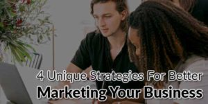4-Unique-Strategies-For-Better-Marketing-Your-Business