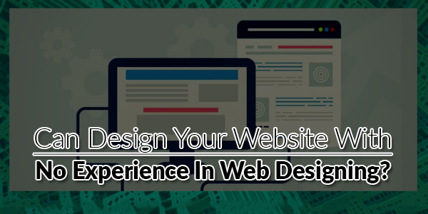 Can-Design-Your-Website-With-No-Experience-In-Web-Designing