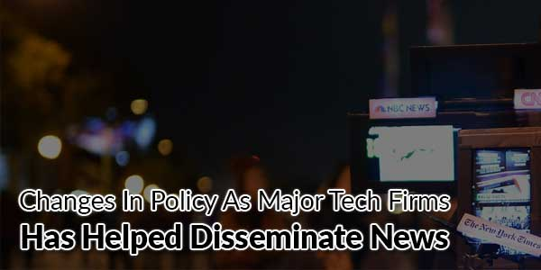 Changes-In-Policy-As-Major-Tech-Firms-Has-Helped-Disseminate-News