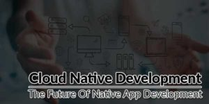 Cloud-Native-Development---The-Future-Of-Native-App-Development