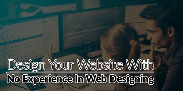 Design-Your-Website-With-No-Experience-In-Web-Designing