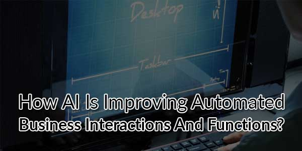 How-AI-is-Improving-Automated-Business-Interactions-and-Functions
