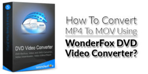 How-To-Convert-MP4-To-MOV-Using-WonderFox-DVD-Video-Converter