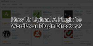 How-To-Upload-A-Plugin-To-WordPress-Plugin-Directory