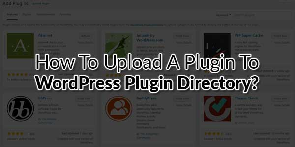 How-To-Upload-A-Plugin-To-WordPress-Plugin-Directory