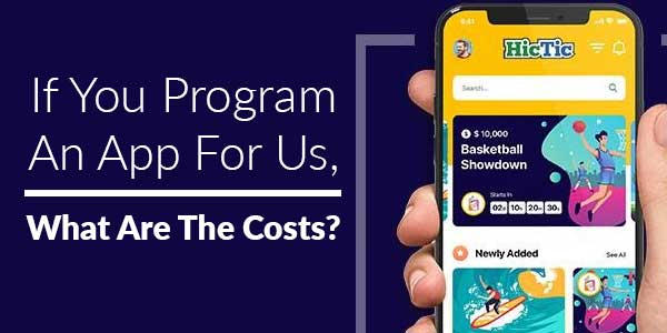 If-You-Program-An-App-For-Us,-What-Are-The-Costs
