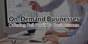On-Demand-Businesses-Offering-Full-Profit-To-Businessmen