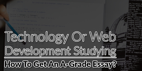 Technology-Or-Web-Development-Studying-How-To-Get-An-A-Grade-Essay