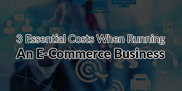 3-Essential-Costs-When-Running-An-E-Commerce-Business