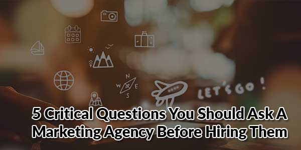 5-Critical-Questions-You-Should-Ask-A-Marketing-Agency-Before-Hiring-Them