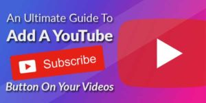 An-Ultimate-Guide-To-Add-A-YouTube-Subscribe-Button-On-Your-Videos