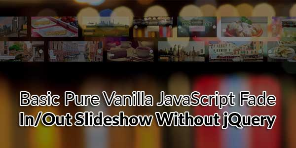 Basic-Pure-Vanilla-JavaScript-Fade-In-Out-Slideshow-Without-jQuery