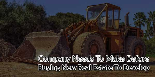 Company-Needs-To-Make-Before-Buying-New-Real-Estate-To-Develop