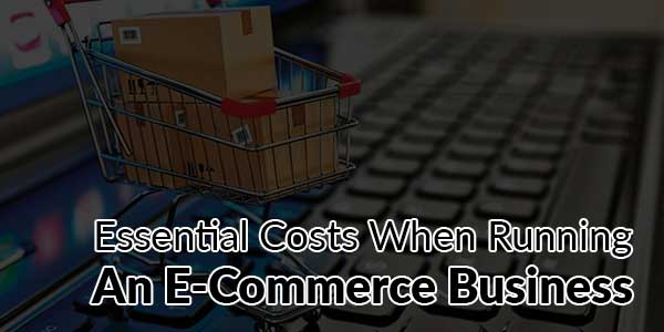 Essential-Costs-When-Running-An-E-Commerce-Business