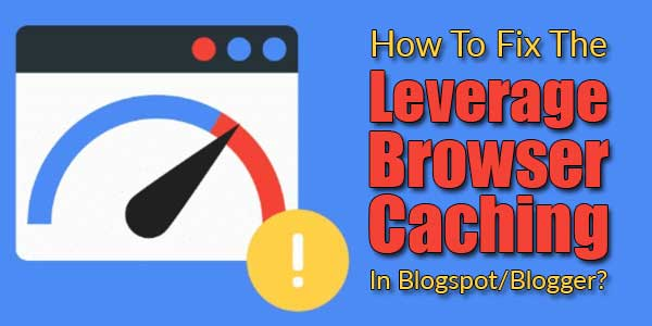 How-To-Fix-The-Leverage-Browser-Caching-In-Blogspot-Blogger