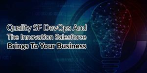 Quality-SF-DevOps-And-The-Innovation-Salesforce-Bring-To-Your-Business