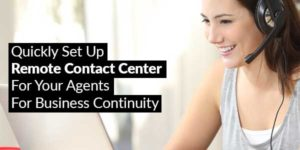 Quickly-Set-Up-Remote-Contact-Center-For Your-Agents-For-Business-Continuity