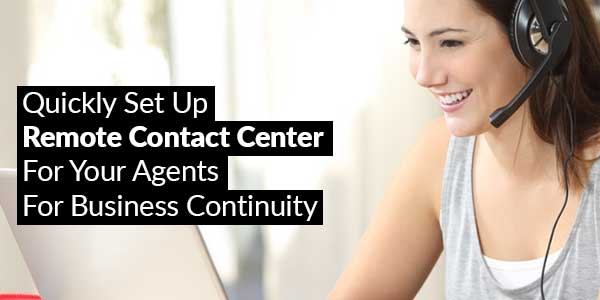 Quickly-Set-Up-Remote-Contact-Center-ForYour-Agents-For-Business-Continuity