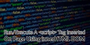 Run-Execute-A-script-Tag-Inserted-On-Page-Using-innerHTML-DOM
