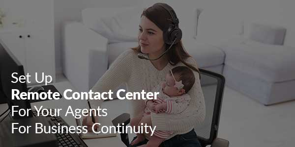 Set-Up-Remote-Contact-Center-ForYour-Agents-For-Business-Continuity
