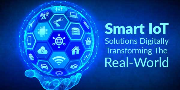 Smart-IoT-Solutions-Digitally-Transforming-The-Real-World