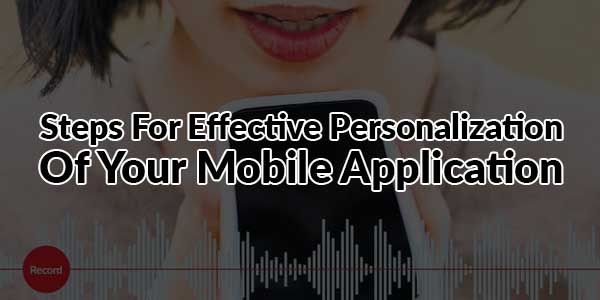 Steps-For-Effective-Personalization-Of-Your-Mobile-Application