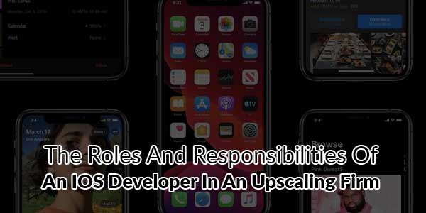 The-Roles-And-Responsibilities-Of-An-IOS-Developer-In-An-Upscaling-Firm