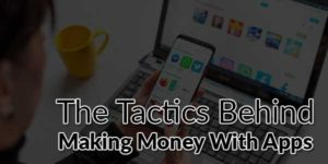 The-Tactics-Behind-Making-Money-With-Apps