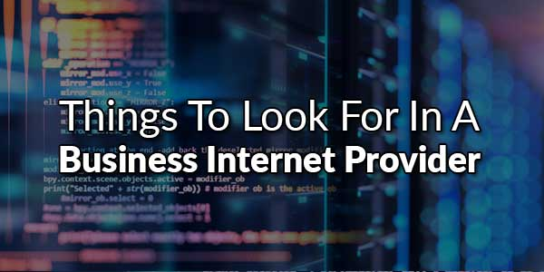 Things-To-Look-For-In-A-Business-Internet-Provider