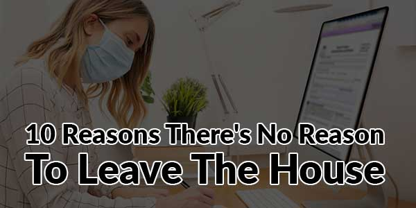 10-Reasons-There's-No-Reason-To-Leave-The-House