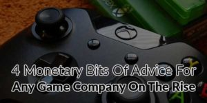 4-Monetary-Bits-of-Advice-for-Any-Game-Company-on-the-Rise