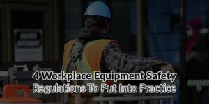 4-Workplace-Equipment-Safety-Regulations-to-Put-into-Practice