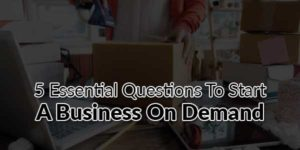 5-Essential-Questions-To-Start-A-Business-On-Demand