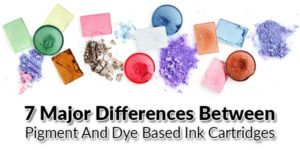 7-Major-Differences-Between-Pigment-And-Dye-Based-Ink-Cartridges