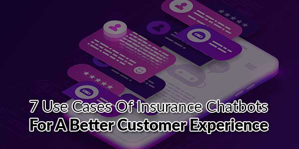 7-Use-Cases-of-Insurance-Chatbots-for-a-Better-Customer-Experience