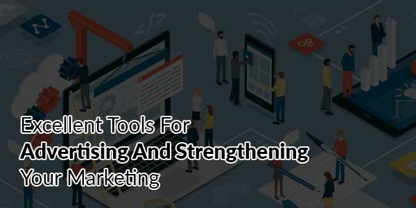 Excellent-Tools-For-Advertising-And-Strengthening-Your-Marketing